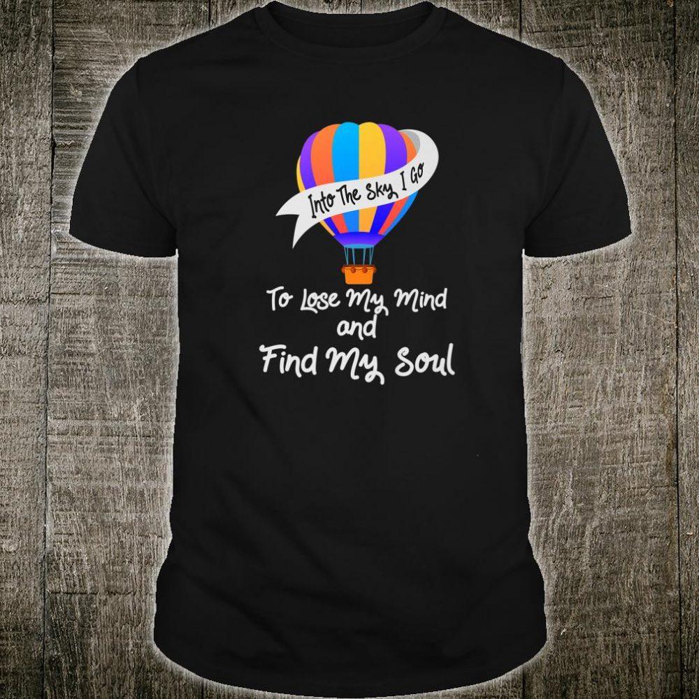 Hot Air Balloon Pilot Aviator Explorer Into The Sky I Go Shirt