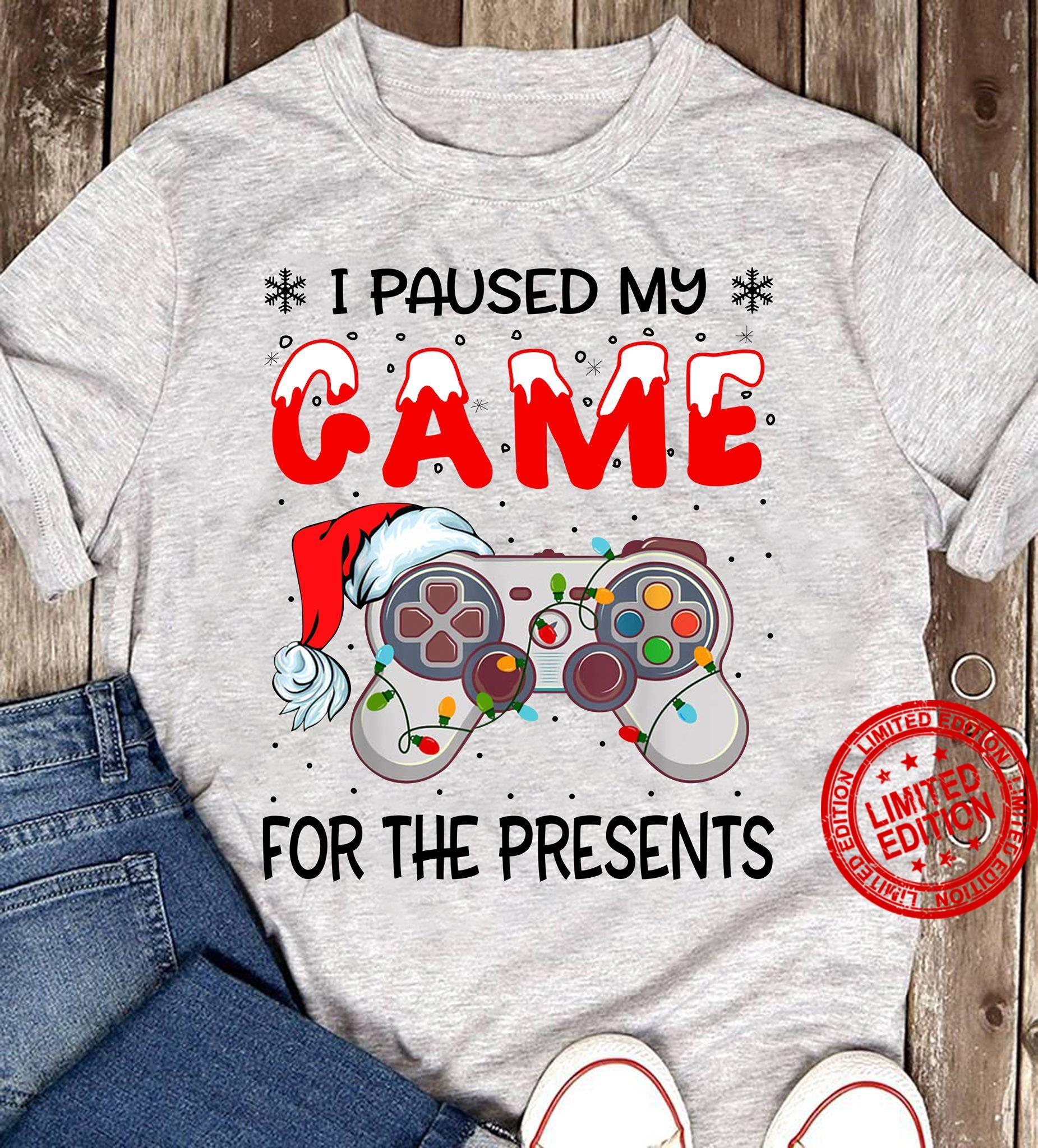 I Paused My Game For The Presents Shirt