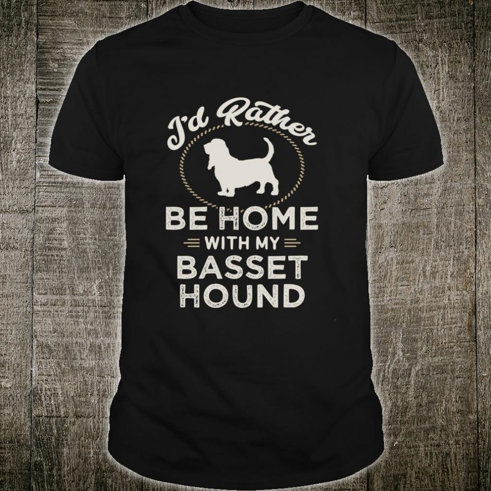 I'd Rather Be Home With My Basset Hound Dog Mother Father Shirt