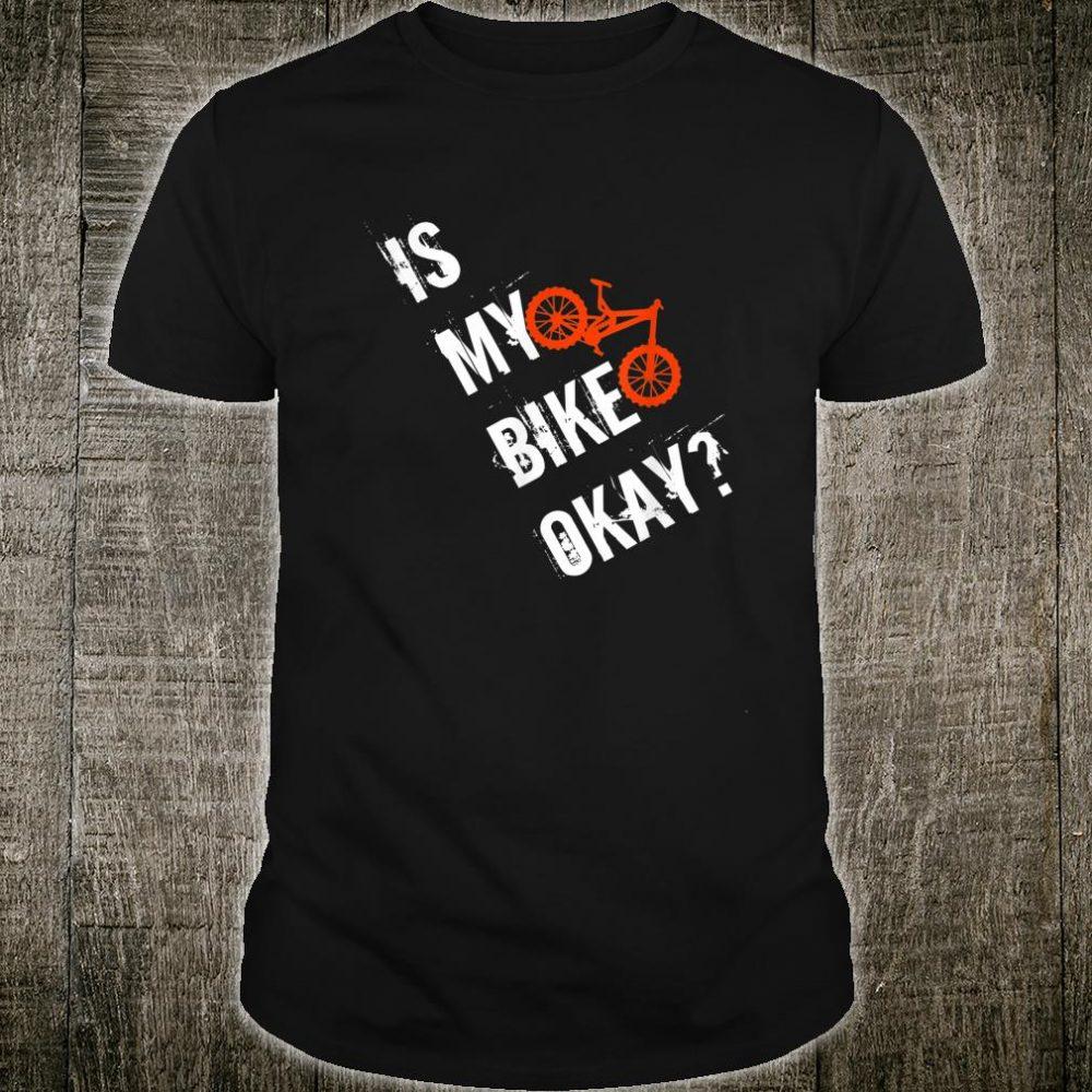 Is my bike okay Shirt Mountainbike Cycling Shirt