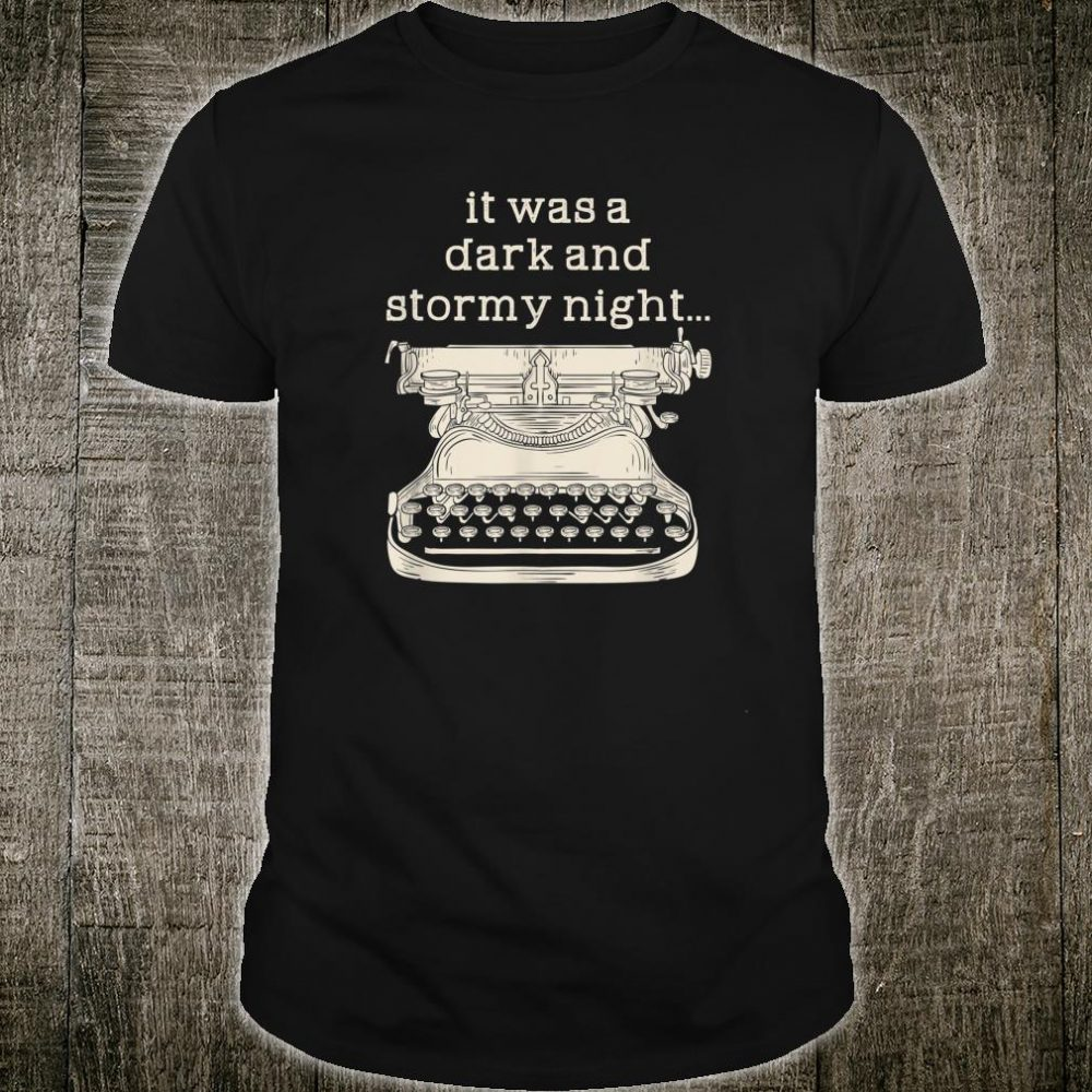 It Was A Dark And Stormy Night l Retro Typewriter Author Shirt