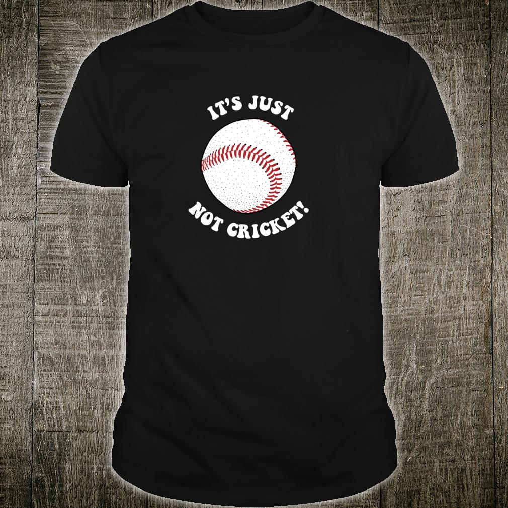 It's Just Not Cricket Baseball Sports Shirt