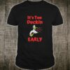 It's Too Duckin Early Cranky Pun Comical Morning Person Shirt