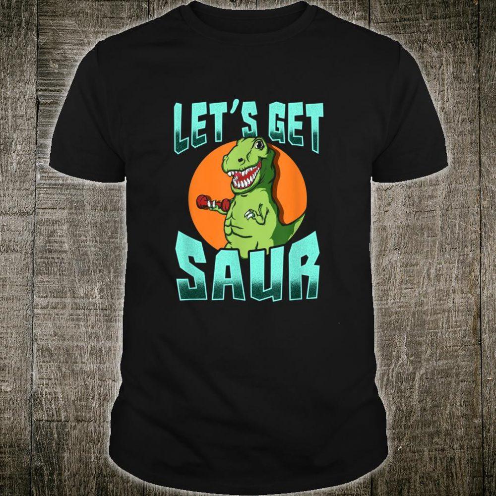 Let's Get Saur TRex Dinosaur Workout Gym Shirt