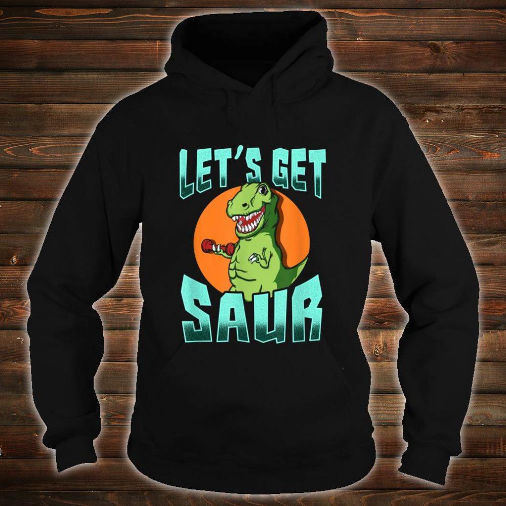 Let's Get Saur TRex Dinosaur Workout Gym Shirt hoodie