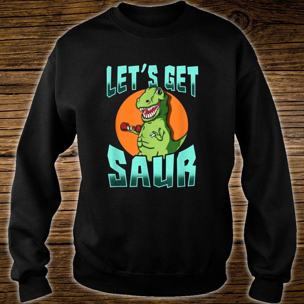 Let's Get Saur TRex Dinosaur Workout Gym Shirt sweater