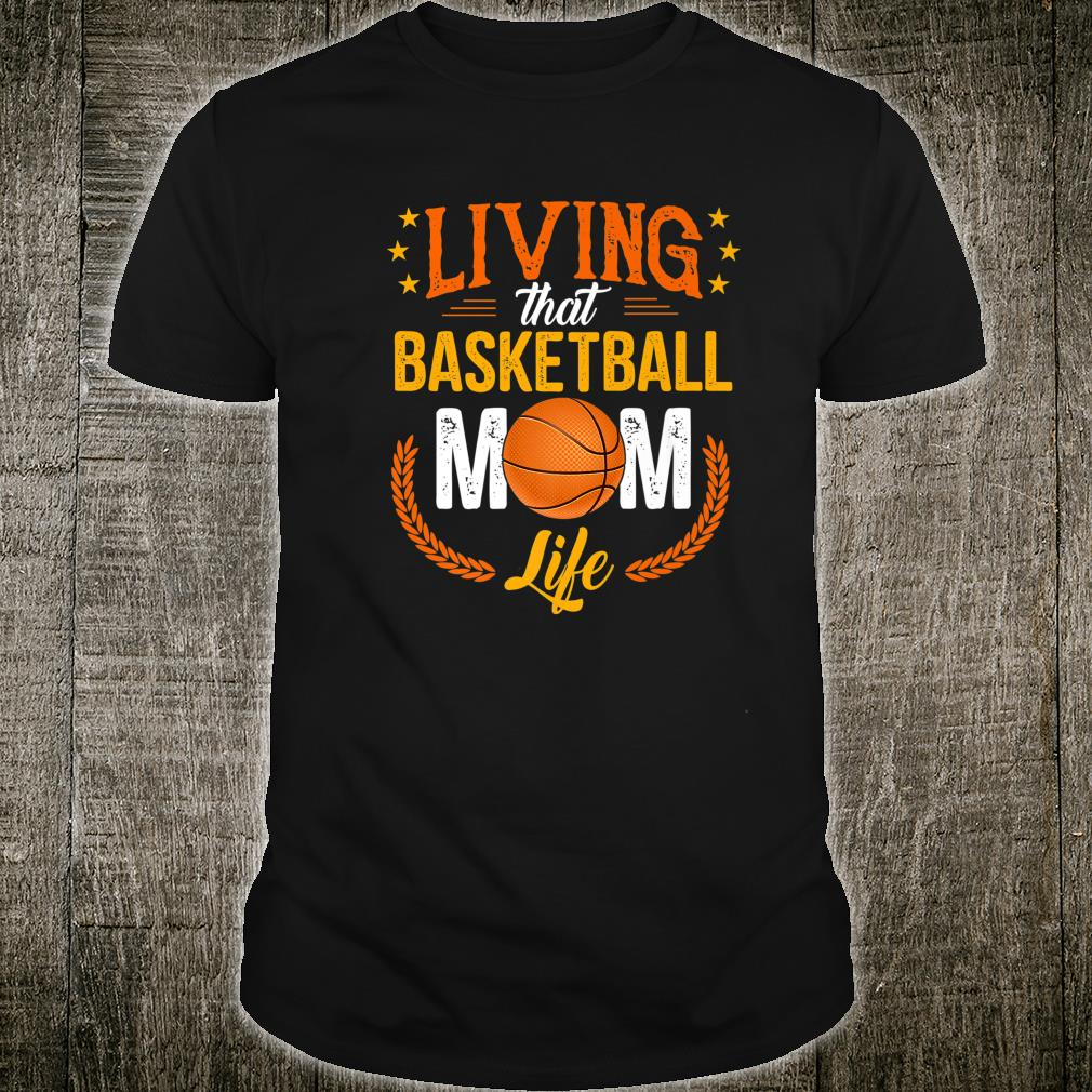 Living That Basketball Mom Life Gift For Mother Day Shirt