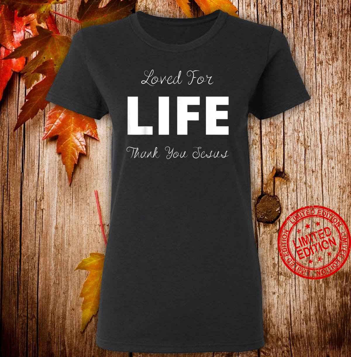 Loved For Life Thank You Jesus 1wl Shirt ladies tee