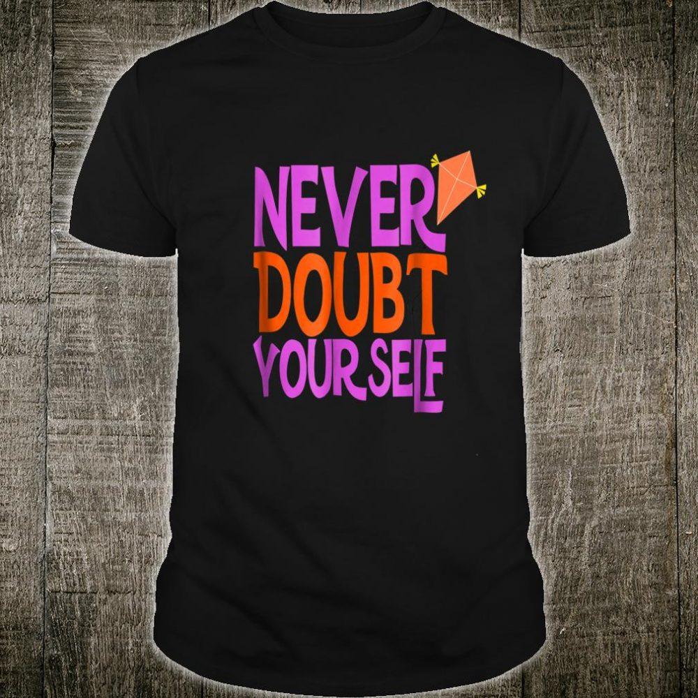 Men Inspirational Happy Shirt Never Doubt Yourself Shirt