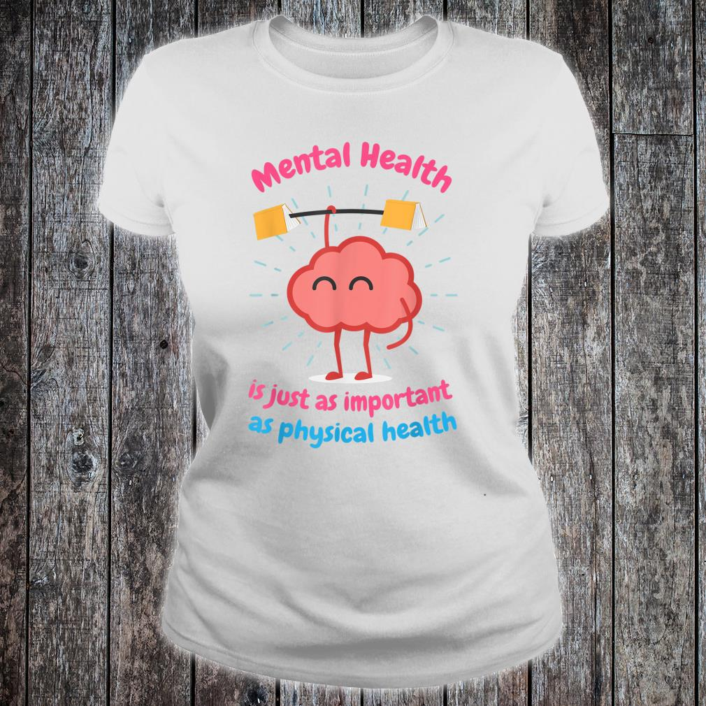 Mental Health Is Just Physical Health Motivational Shirt ladies tee