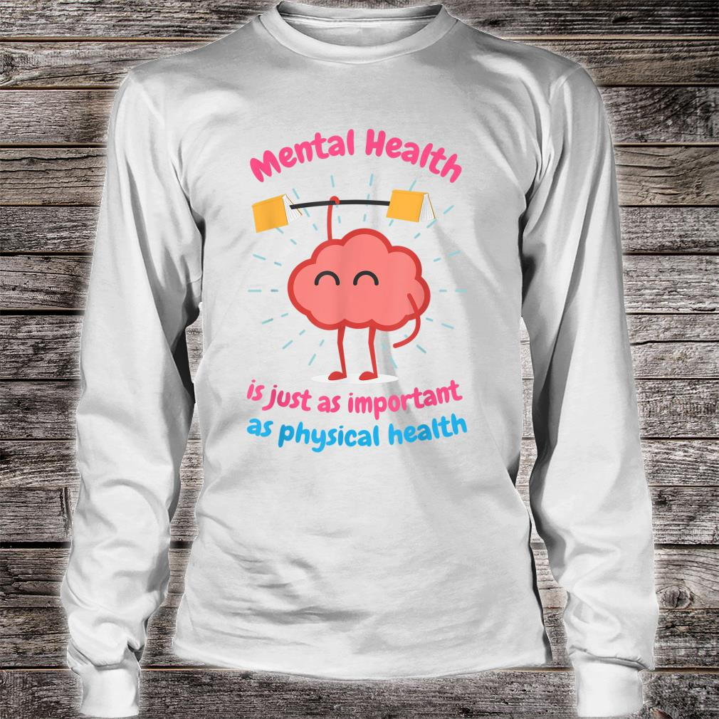 Mental Health Is Just Physical Health Motivational Shirt long sleeved