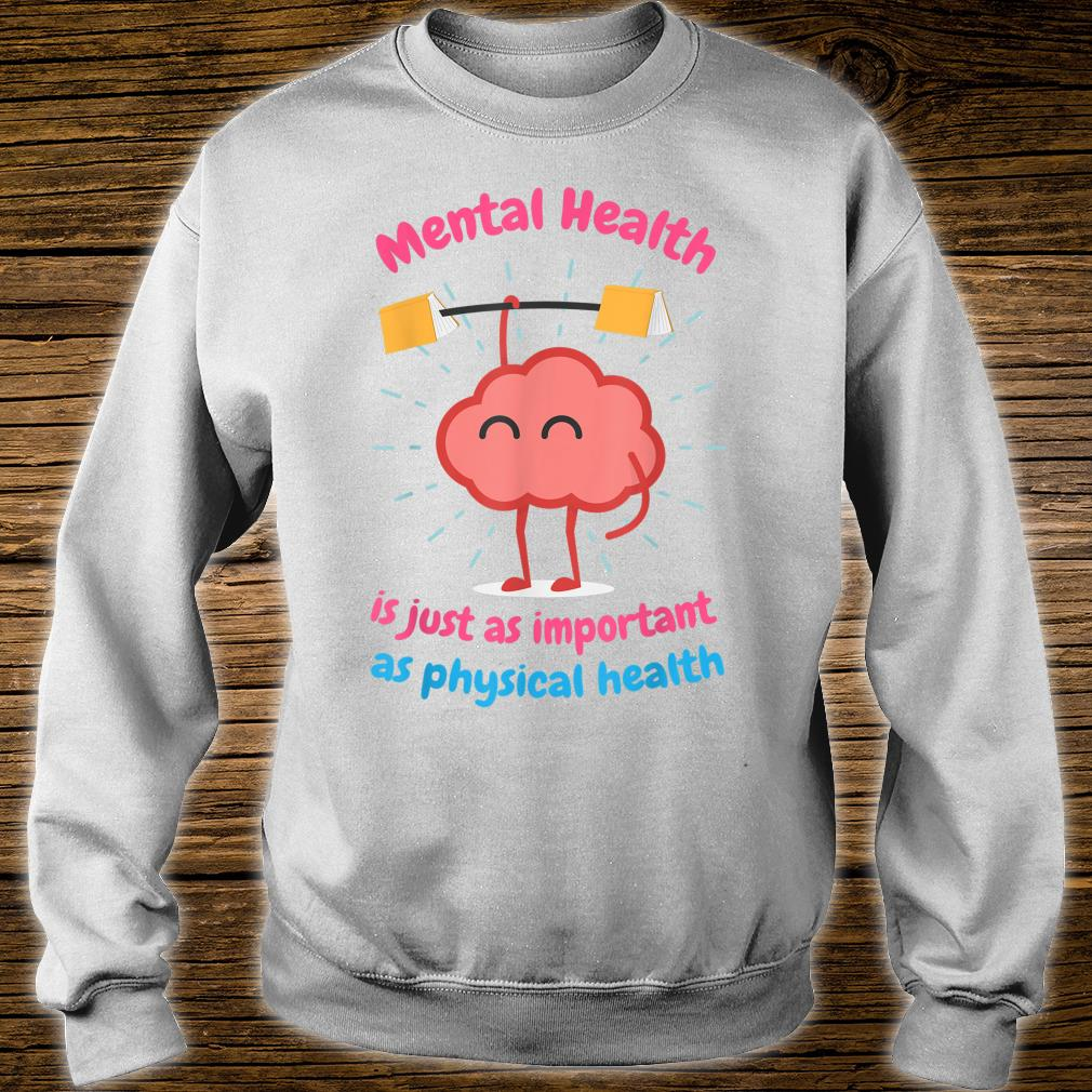Mental Health Is Just Physical Health Motivational Shirt sweater