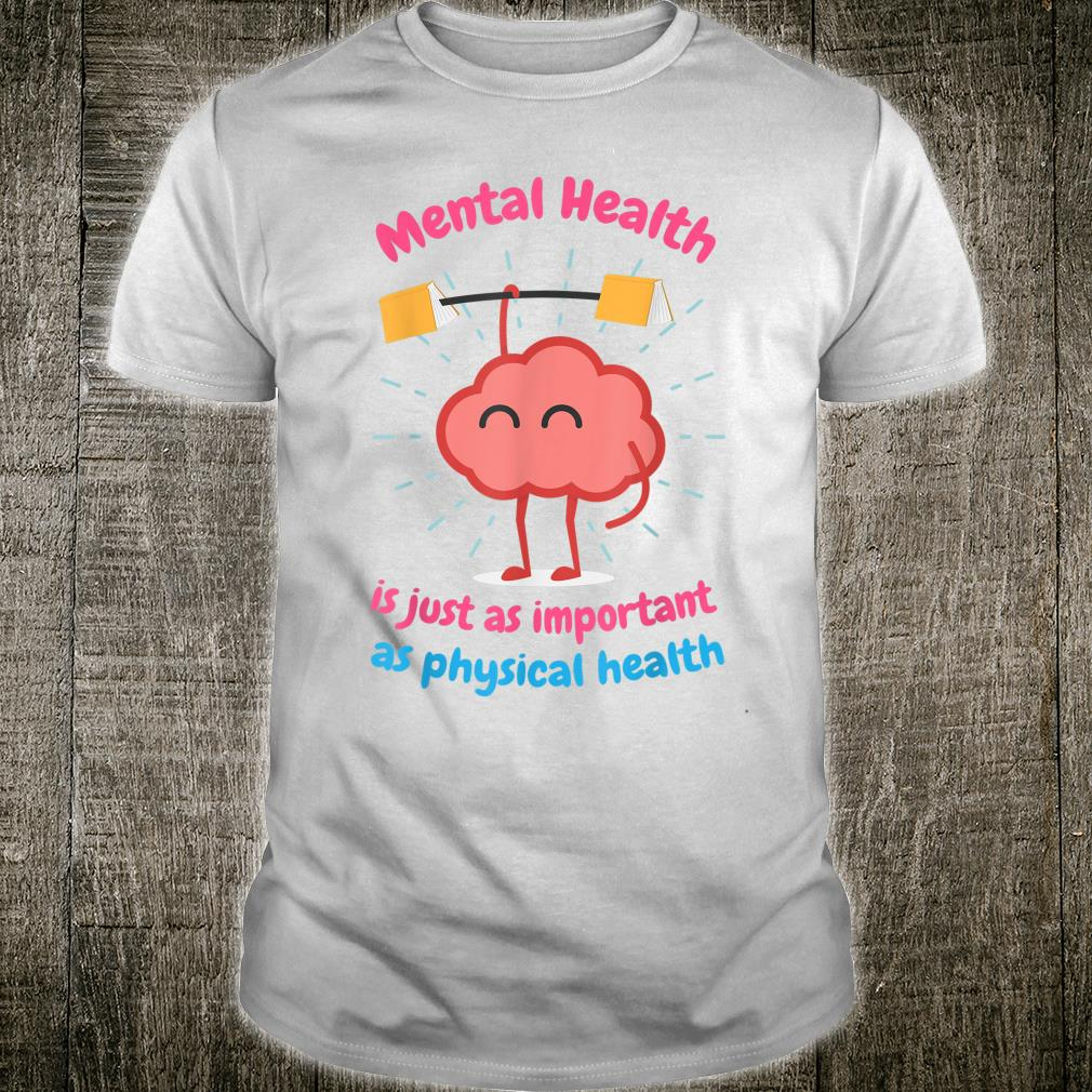 Mental Health Is Just Physical Health Motivational Shirt