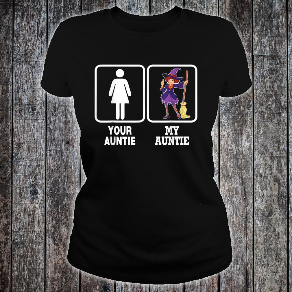 My Auntie Is A Witch Your Is Not Yours Halloween Shirt ladies tee