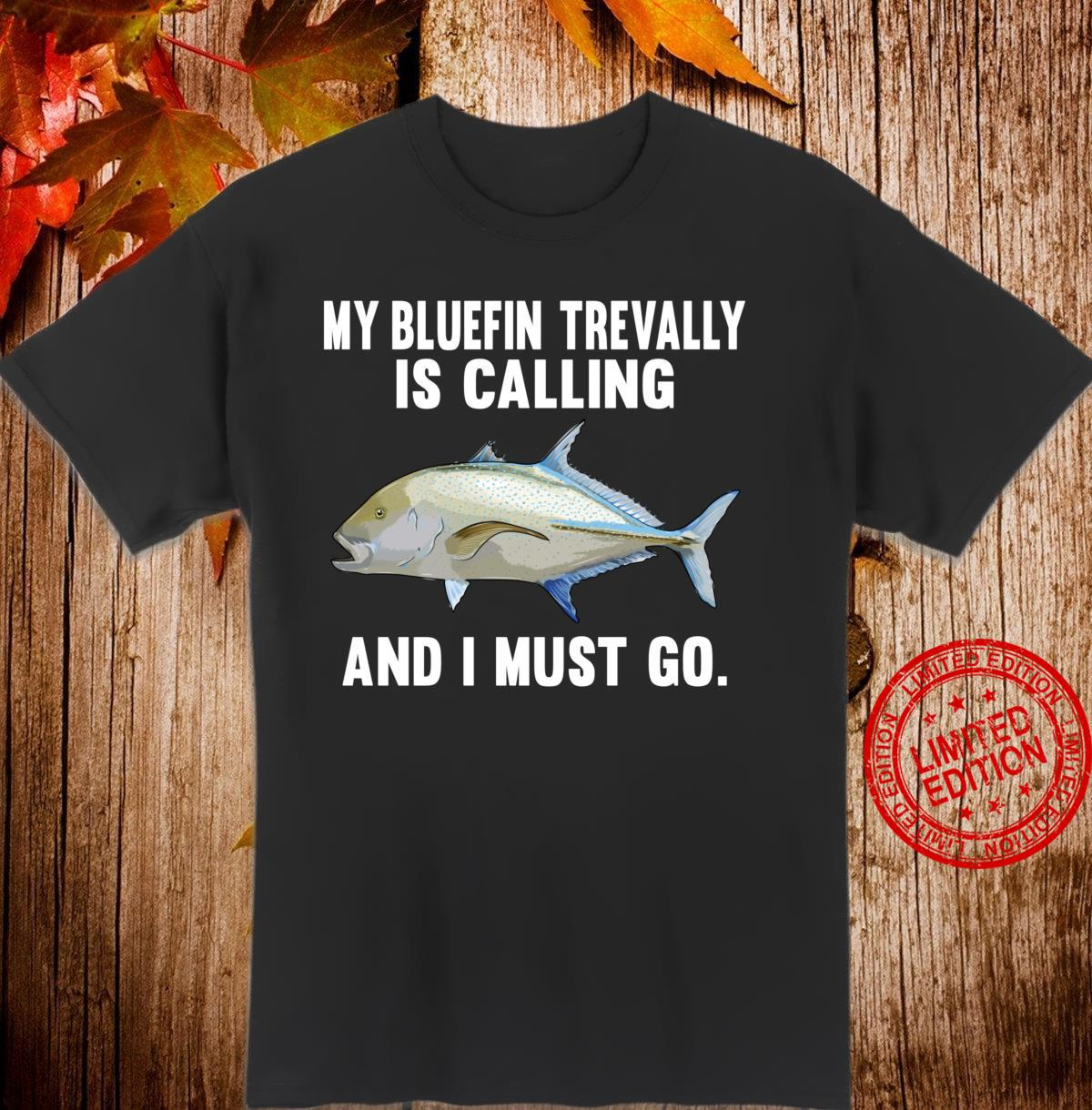 My Bluefin Trevally Is Calling And I Must Go Fish Shirt