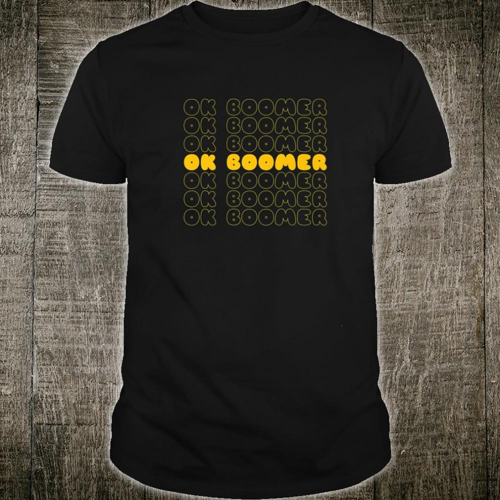Ok Boomer,Have A Terrible Day Shirt