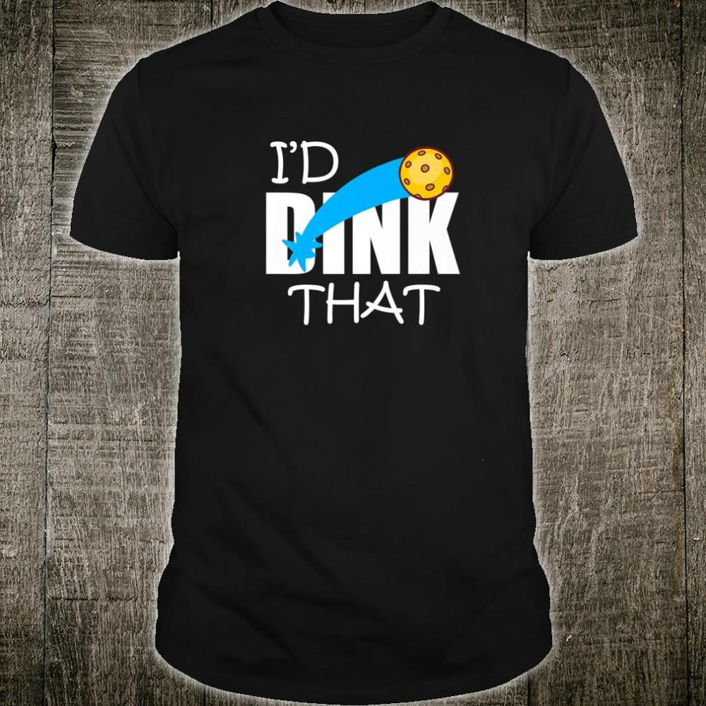 Pickleball Pickle Ball Player Pickleball I'd Dink Shirt