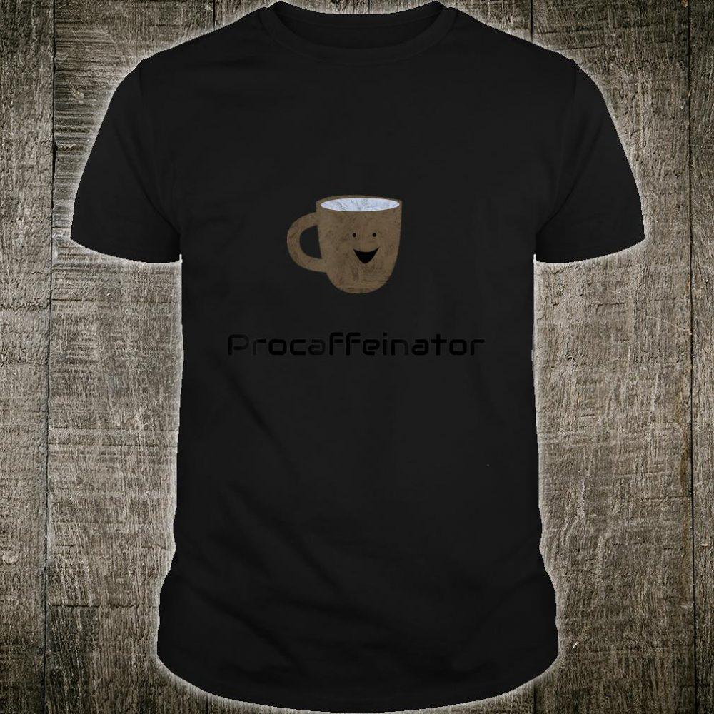 Procaffeinator Coffees Shirt