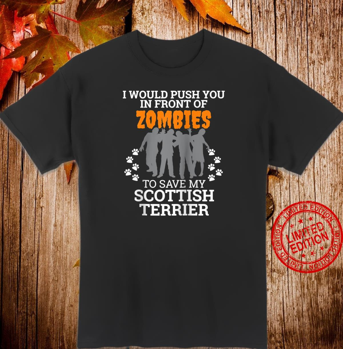 Push You In Front of Zombies Save Scottish Terrier Shirt