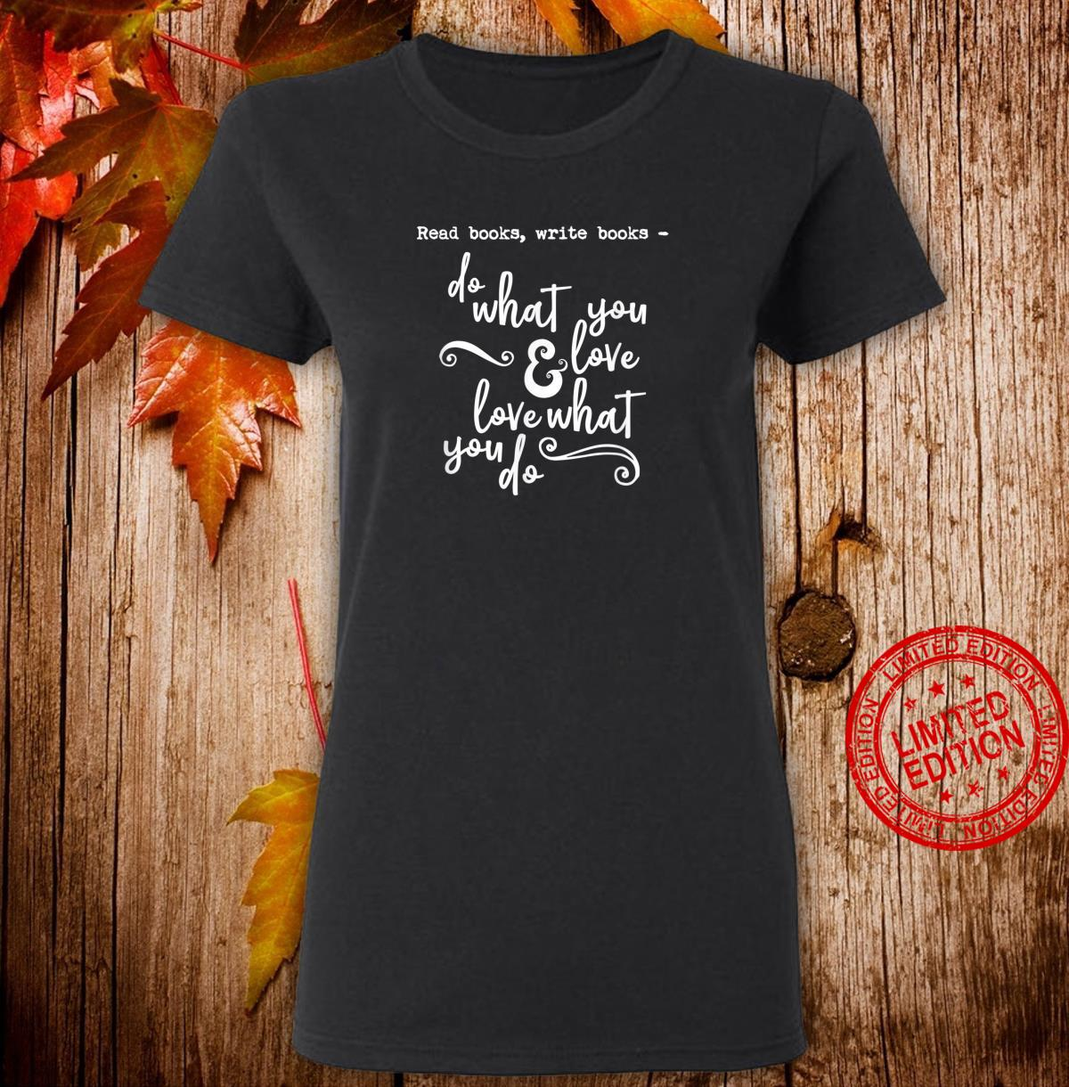 Read Books Write Books Do What You Love Quote Shirt ladies tee