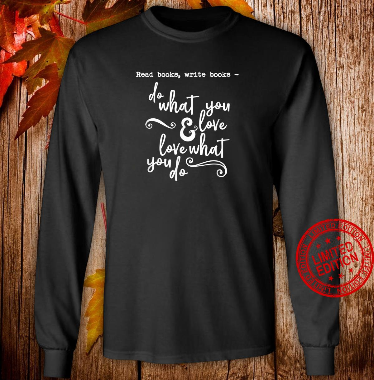 Read Books Write Books Do What You Love Quote Shirt long sleeved