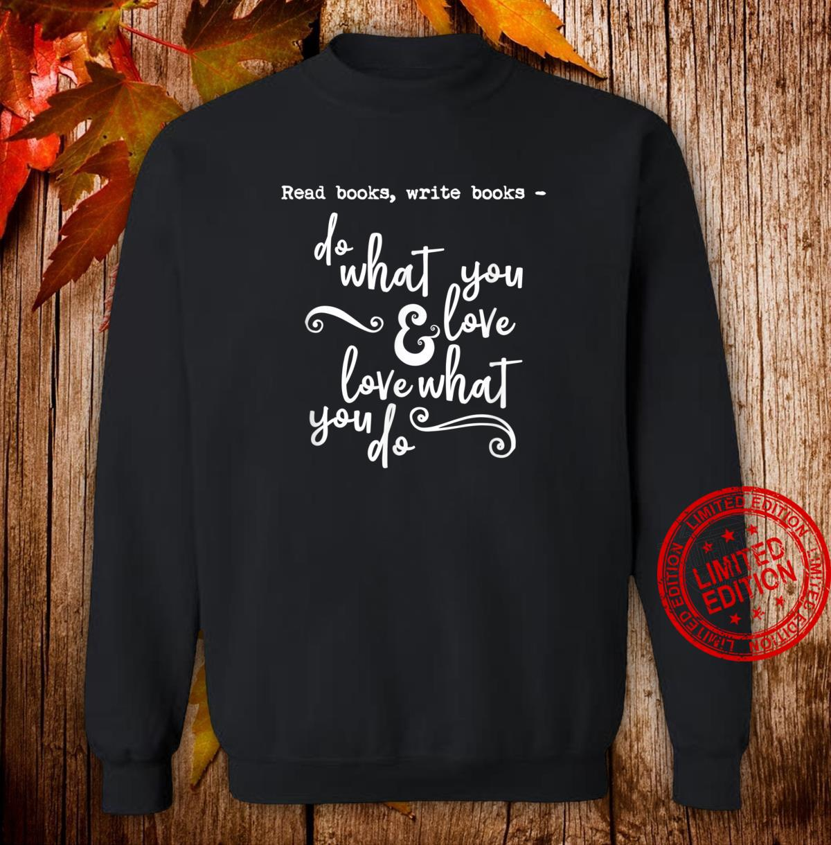 Read Books Write Books Do What You Love Quote Shirt sweater