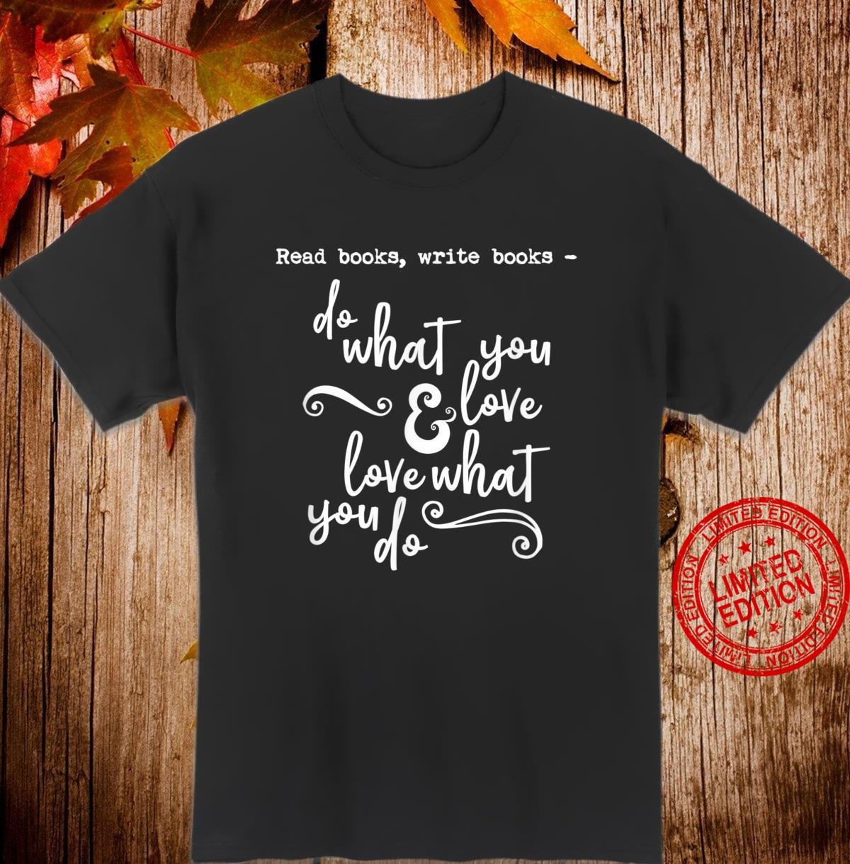 Read Books Write Books Do What You Love Quote Shirt