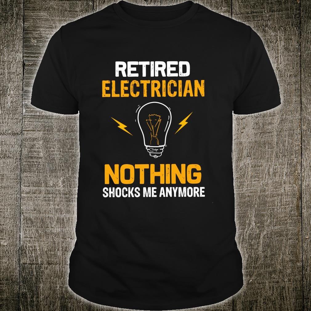 Retired Electrician Nothing Shock Me Anymore Retirement Shirt