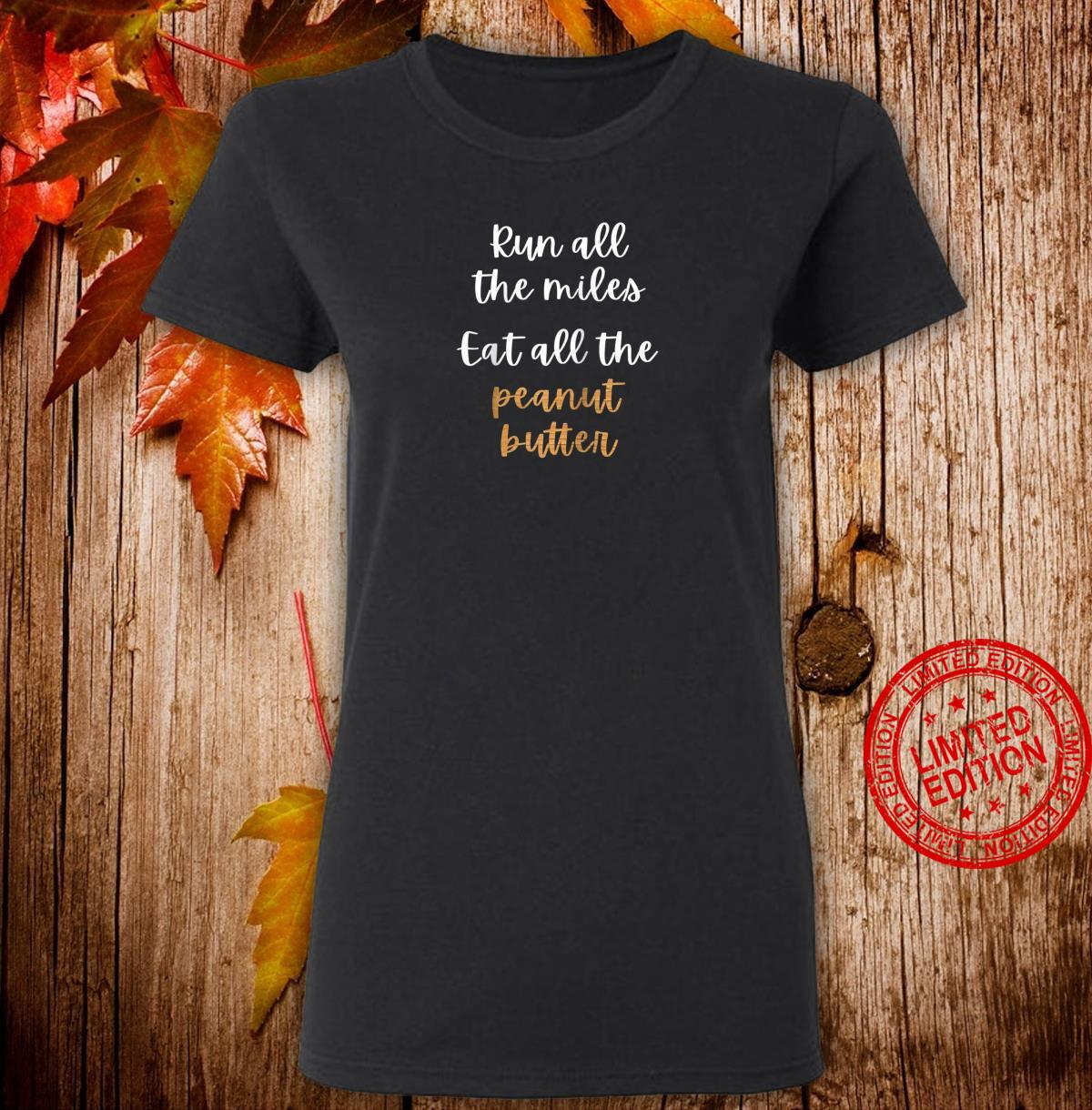 Run All The Miles Eat All The Peanut Butters Running Shirt ladies tee