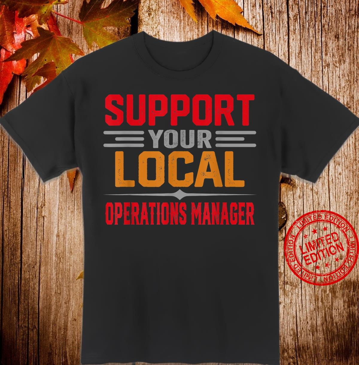 Support Your Local Operations Manager Saying Shirt