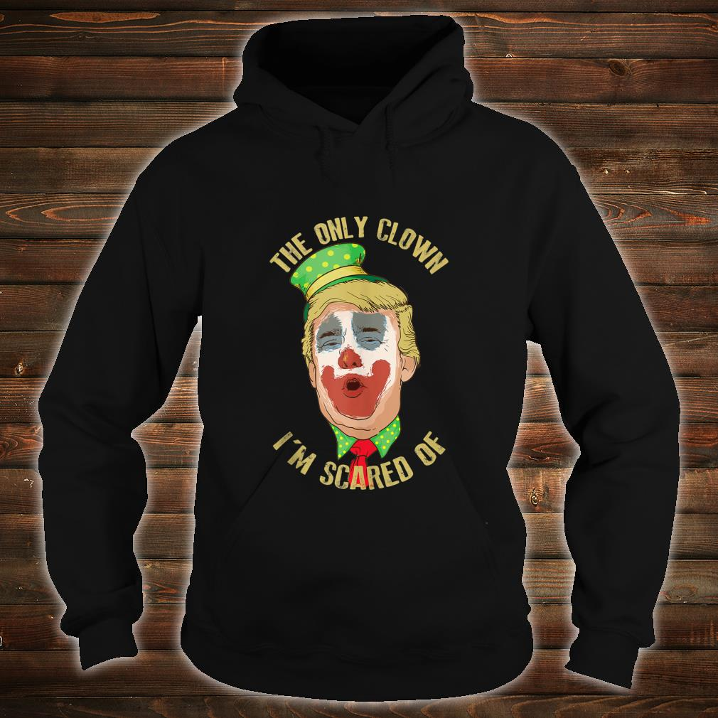 The Only Clown I'm Scared Of Anti Trump Democrat Shirt hoodie