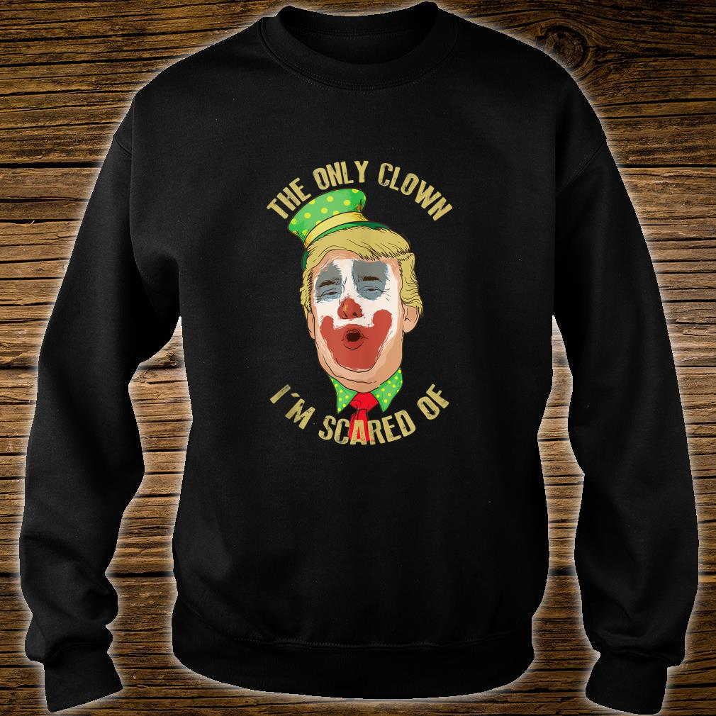 The Only Clown I'm Scared Of Anti Trump Democrat Shirt sweater