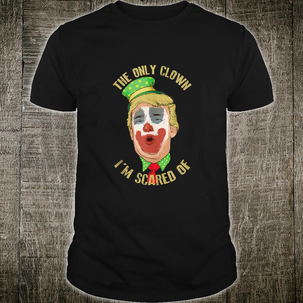 The Only Clown I'm Scared Of Anti Trump Democrat Shirt