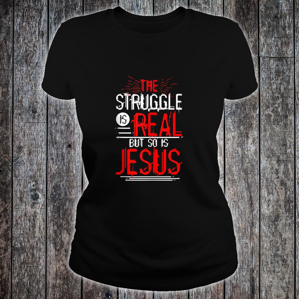 The Struggle is Real but so is Jesus Christian Saying Design Shirt ladies tee