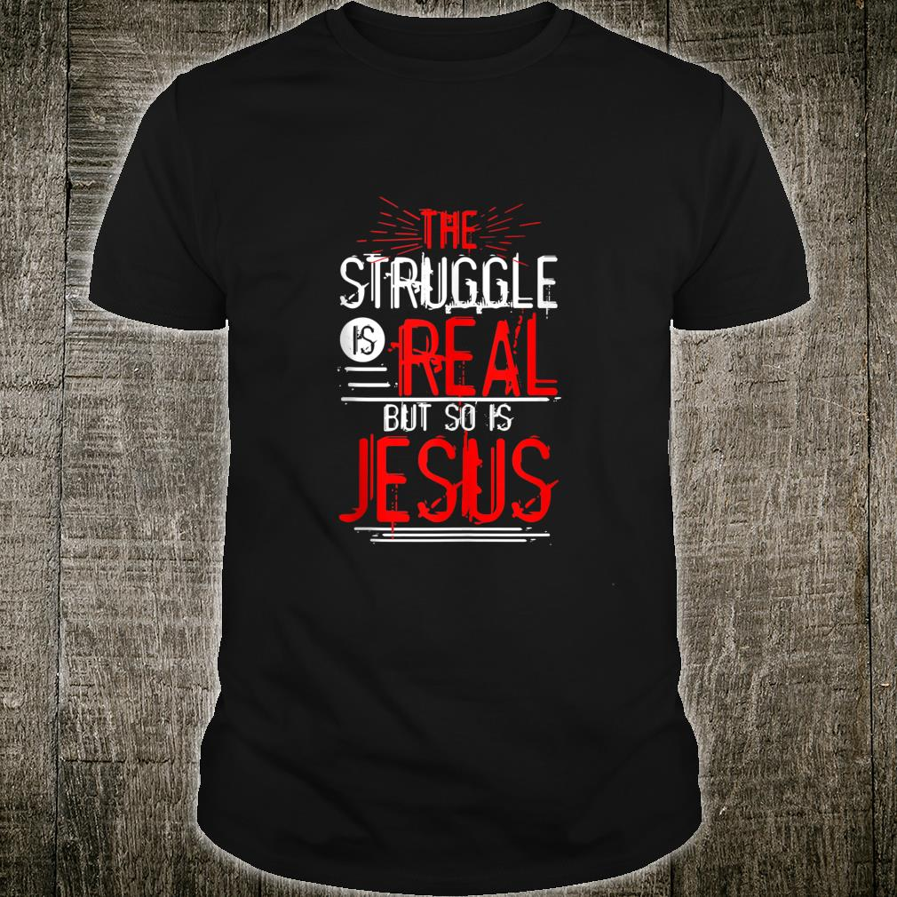 The Struggle is Real but so is Jesus Christian Saying Design Shirt