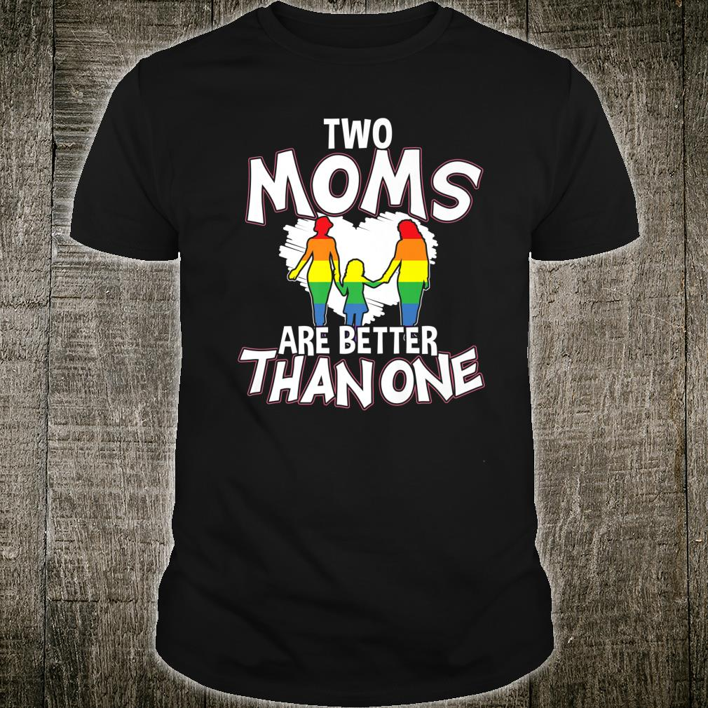 Two Moms Are Better Than One LGBTQ Pride Shirt